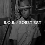 ON THE GO: B.O.B. AKA BOBBY RAY